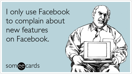 Facebook complaining | someecards