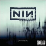Nine Inch Nails || With Teeth